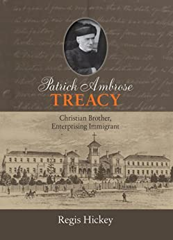 Patrick Ambrose Treacy: Christian Brother, Enterprising Immigrant by [Regis Hickey]
