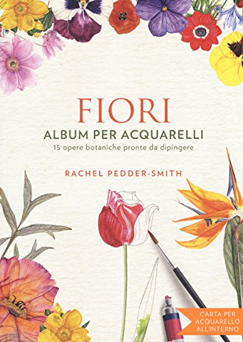 Fiori. Album per acquarelli. Ediz. illustrata