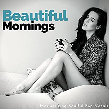 Beautiful Mornings - Mesmerizing Soulful Pop Vocals