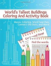 World's Tallest Buildings Coloring and Activity Book. Mazes, Coloring, Word Searches, Connect The Dots, And More!: A Fun And Educational Kid Activity ... Pre-Schoolers, and Children of All Ages