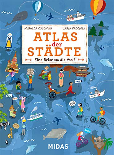 Atlas der Städte - Eine Reise um die Welt in 20 Städten. Kinderatlas, Reiseführer und Sachbuch für Kinder ab 6 Jahren zum Vorlesen und selbst ... mit vielen Bildern! (Midas Kinderbuch)