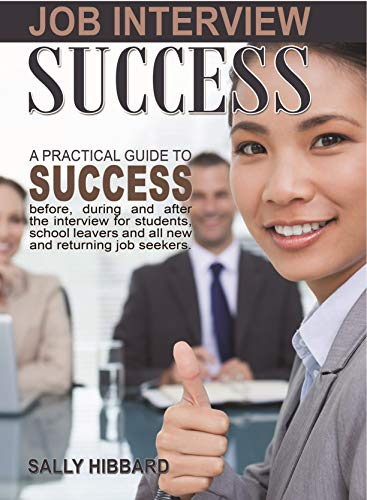 Job Interview Success: A Practical Guide to Success Before, During, and After the Interview for All New and Returning Job Seekers (English Edition)