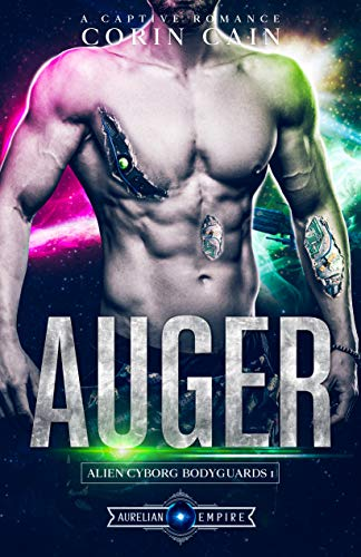 Auger: A Captive Romance (Alien Cyborg Bodyguards Book 1) (English Edition)