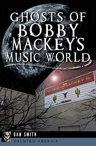 Ghosts of Bobby Mackey's Music World (Haunted America) by [Dan Smith]