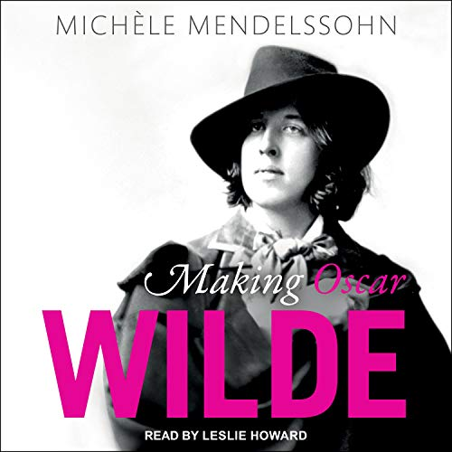 Making Oscar Wilde Audiobook By Michele Mendelssohn cover art