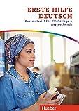 Erste Hilfe Deutsch: Kursmaterial für Flüchtlinge und Asylsuchende / Kurs- und Arbeitsbuch
