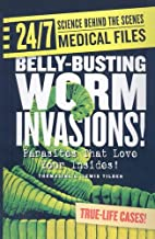 Belly-Busting Worm Invasions! Parasites That Love Your Insides! (Turtleback School & Library Binding Edition)