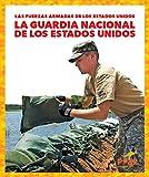 La Guardia Nacional de Los Estados Unidos (U.S. National Guard) (Las Fuerzas Armadas De Los Estados Unidos/ U.s. Armed Forces)