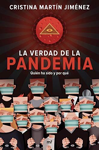 La verdad de la pandemia: Quién ha sido y por qué (Spanish Edition)