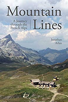 Mountain Lines: A Journey through the French Alps by [Jonathan Arlan]