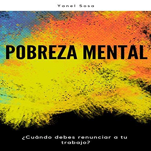 Pobreza Mental: ¿Cuándo Debes Renunciar a Tu Trabajo? [Mental Poverty: When Should You Give Up Your Work?] audiobook cover art