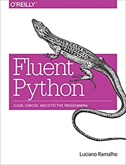 [Luciano Ramalho]のFluent Python: Clear, Concise, and Effective Programming (English Edition)