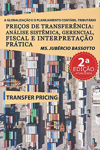 A Globalização e o Planejamento Contábil-Tributário: Preços de Transferência: Análise Sistêmica, Gerencial, Fiscal e Interpretação Prática (2a Edição)