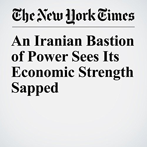 An Iranian Bastion of Power Sees Its Economic Strength Sapped copertina