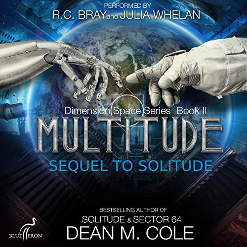 Multitude     Dimension Space, Book Two              By:                                                                                                                                 Dean M. Cole                               Narrated by:                                                                                                                                 R.C. Bray,                                                                                        Julia Whelan                      Length: 9 hrs and 47 mins     45 ratings     Overall 4.5