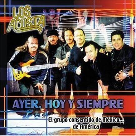 Acosta - Ayer Hoy Y Siempre - Amazon.com Music