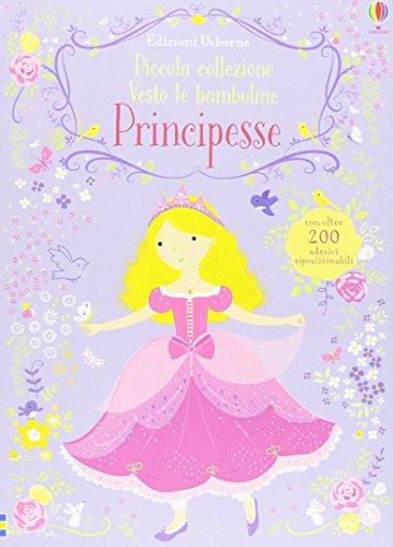 Principesse. Piccola collezione Vesto le bamboline. Con adesivi. Ediz. illustrata