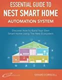 Nest Smart Home Automation System Handbook: Discover How to Build Your Own Smart Home Using The Nest Ecosystem (Smart Home Automation Essential Guides) (Volume 5)