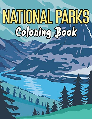 National Parks Coloring Book: for Adults Men Nature Childrens Of The USA Kids Plant Activity Mountain Travel Glacier Woodland Wilderness Relaxation ... Outdoor California Mississippi Junior Tree