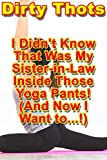 I Didn't Know That Was My Sister-in-Law Inside Those Yoga Pants! (And Now I Want to...)