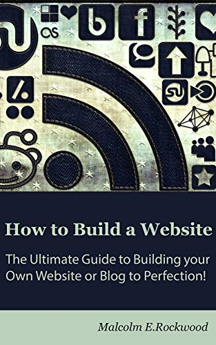 How to Build a Website - The Ultimate Guide to building your Own Website or Blog to Perfection!