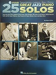 25 Great Jazz Piano Solos: Transcriptions, Lessons, Bios, Photos: Featuring Jazz Piano Legends Chick Corea, Duke Ellington, Bill Evans, Errol Garner, ... Art Tatum, McCoy Tyner, and Many More!