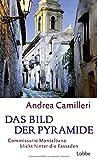 Das Bild der Pyramide: Commissario Montalbano blickt hinter die Fassaden. Roman - Andrea Camilleri