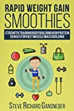 Rapid Weight Gain Smoothies: Strength Training Bodybuilding High Protein Shakes for Fast Muscle Mass Building (Health & Fitness) (Volume 1)