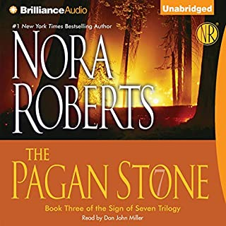 The Pagan Stone     Sign of Seven, Book 3              Written by:                                                                                                                                 Nora Roberts                               Narrated by:                                                                                                                                 Dan John Miller                      Length: 10 hrs and 30 mins     14 ratings     Overall 4.8