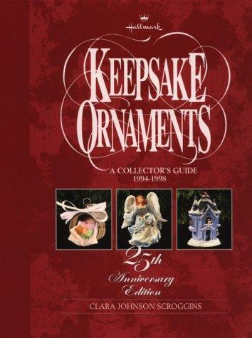 Hallmark Keepsake Ornaments: A Collector s Guide: 1994-1998: 25th Anniversary Edition