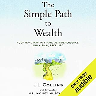 The Simple Path to Wealth     Your Road Map to Financial Independence and a Rich, Free Life              By:                                                                                                                                 JL Collins                               Narrated by:                                                                                                                                 JL Collins,                                                                                        Peter Adeney                      Length: 6 hrs and 38 mins     65 ratings     Overall 4.8