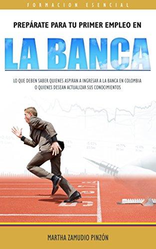 PREPÁRATE PARA TU PRIMER EMPLEO EN LA BANCA: Lo que deben saber quienes aspiran a ingresar a la Banca en Colombia o quienes desean actualizar sus conocimientos