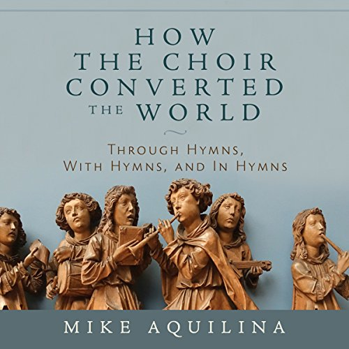 How the Choir Converted the World audiobook cover art