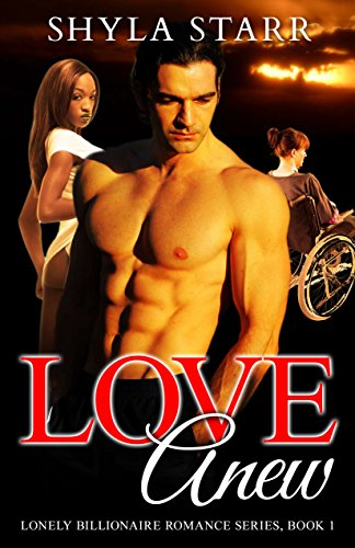 Book: Love Anew - Lonely Billionaire Romance Series, Book 1 by Shyla Starr