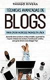 Técnicas Avanzadas de Blogs Para Crear Ingresos Pasivos en Línea: ¡Aprenda Cómo Construir un Blog Rentable, Siguiendo los Mejores Métodos de ... y Tráfico Para Ganar Dinero Como Blogger hoy!
