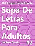 Sopa De Letras Para Adultos 2: 100 Juegos, Letra Grande (100 Sopa De Letras Para Adultos)