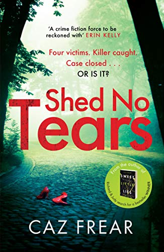 Shed No Tears: The stunning new thriller from the author of Richard and Judy pick 'Sweet Little Lies' (DC Cat Kinsella) by [Caz Frear]
