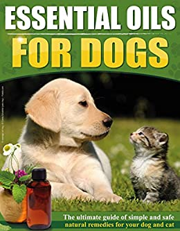 Essential Oils For Dogs The Ultimate Guide Of Simple And Safe Natural Remedies For Your Dog Or Cat Top 30 Essential Oils Included Natural Remedies Pets Essential Oils For Dogs Kindle