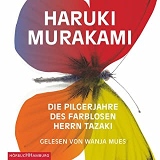 Die Pilgerjahre des farblosen Herrn Tazaki                   Autor:                                                                                                                                 Haruki Murakami                               Sprecher:                                                                                                                                 Wanja Mues                      Spieldauer: 8 Std. und 59 Min.     728 Bewertungen     Gesamt 4,3