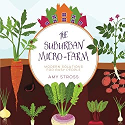 The Suburban Micro-Farm by Amy Stross | PreparednessMama