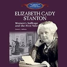 Elizabeth Cady Stanton: Women's Suffrage and the First Vote