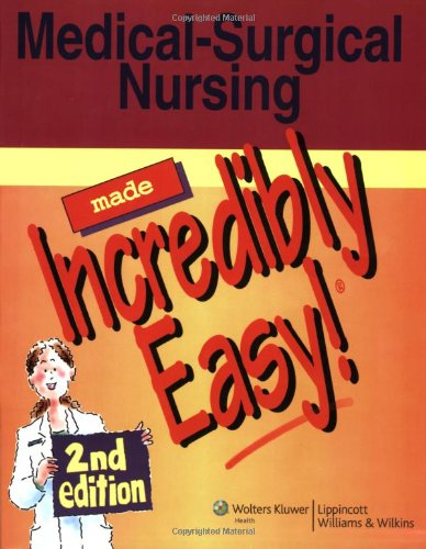 Medical-Surgical Nursing Made Incredibly Easy! (Incredibly Easy! Series)