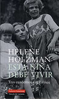 Esta niña debe vivir: Tres cuadernos par Helene Holzman