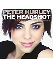 Headshot, The: The Secrets to Creating Amazing Headshot Portraits