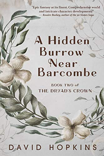 A Hidden Burrow Near Barcombe: Book Two of the Dryad's Crown by [David Hopkins, Daniel Decena, Francesca Baerald]