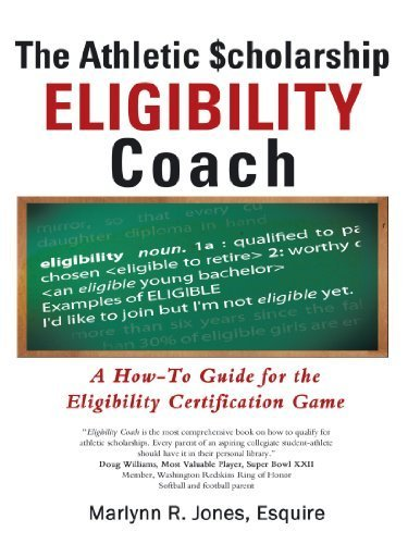 The Athletic cholarship Eligibility Coach: A How-To Guide for the Eligibility Certification...