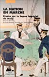 LA NATION EN MARCHE. Etudes sur le Japon impérial de Meiji
