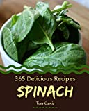 365 Delicious Spinach Recipes: Unlocking Appetizing Recipes in The Best Spinach Cookbook! (English Edition)