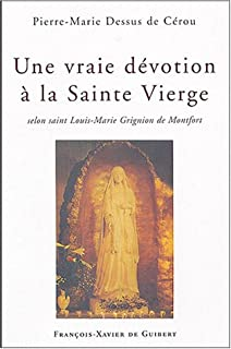 Une vraie dévotion à la Sainte Vierge selon saint Louis-Marie Grignion de Montfort
