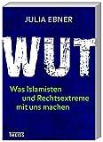 Wut: Was Islamisten und Rechtsextreme mit uns machen - Julia Ebner
